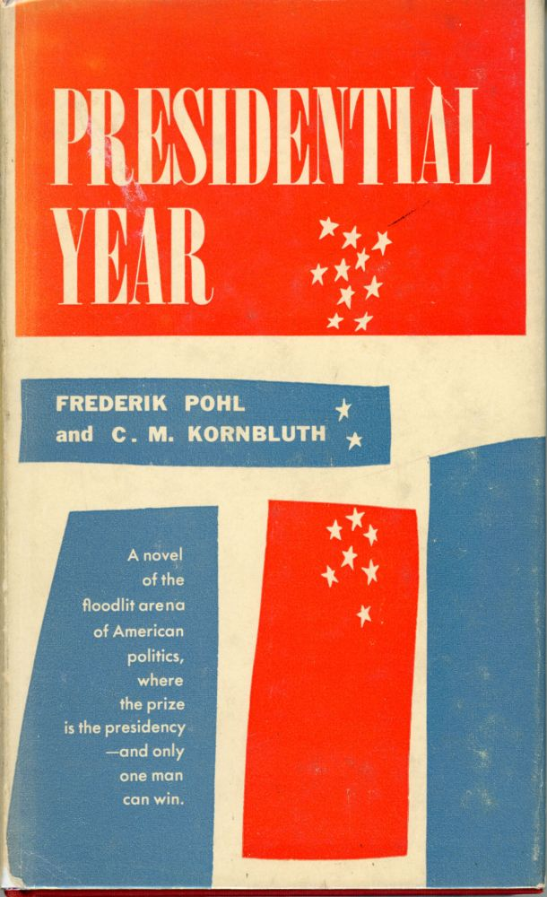 PRESIDENTIAL YEAR. Frederik and Pohl, M. Kornbluth.