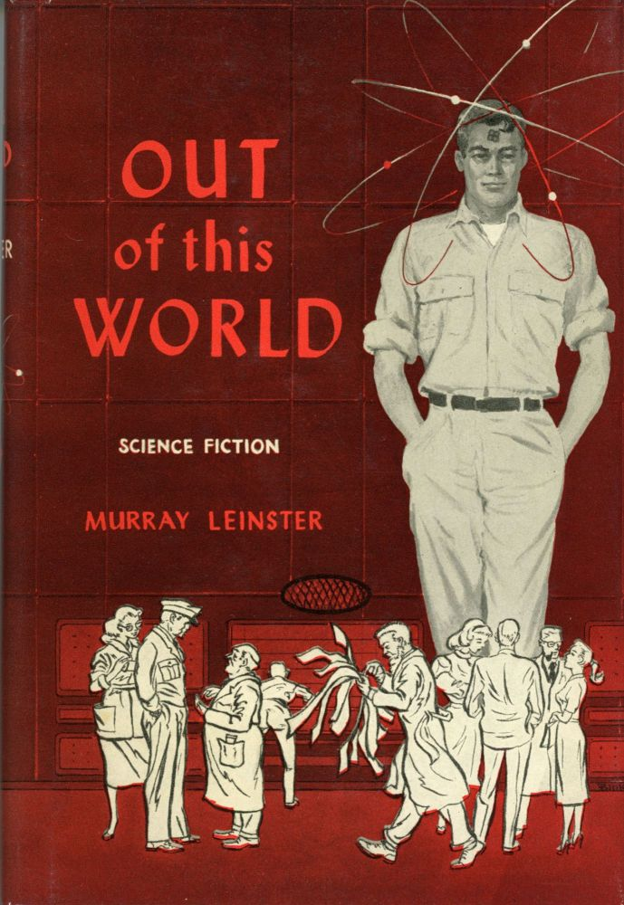 OUT OF THIS WORLD. Murray Leinster, William Fitzgerald Jenkins.