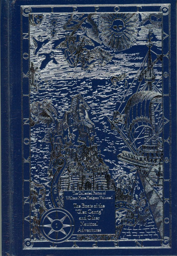 """THE BOATS OF THE """"GLEN CARRIG"""" AND OTHER NAUTICAL ADVENTURES. BEING THE FIRST VOLUME OF THE COLLECTED FICTION OF WILLIAM HOPE HODGSON. Edited by Jeremy Lassen. William Hope Hodgson."""