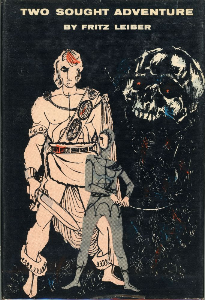 TWO SOUGHT ADVENTURE: EXPLOITS OF FAFHRD AND THE GRAY MOUSER. Fritz Leiber.