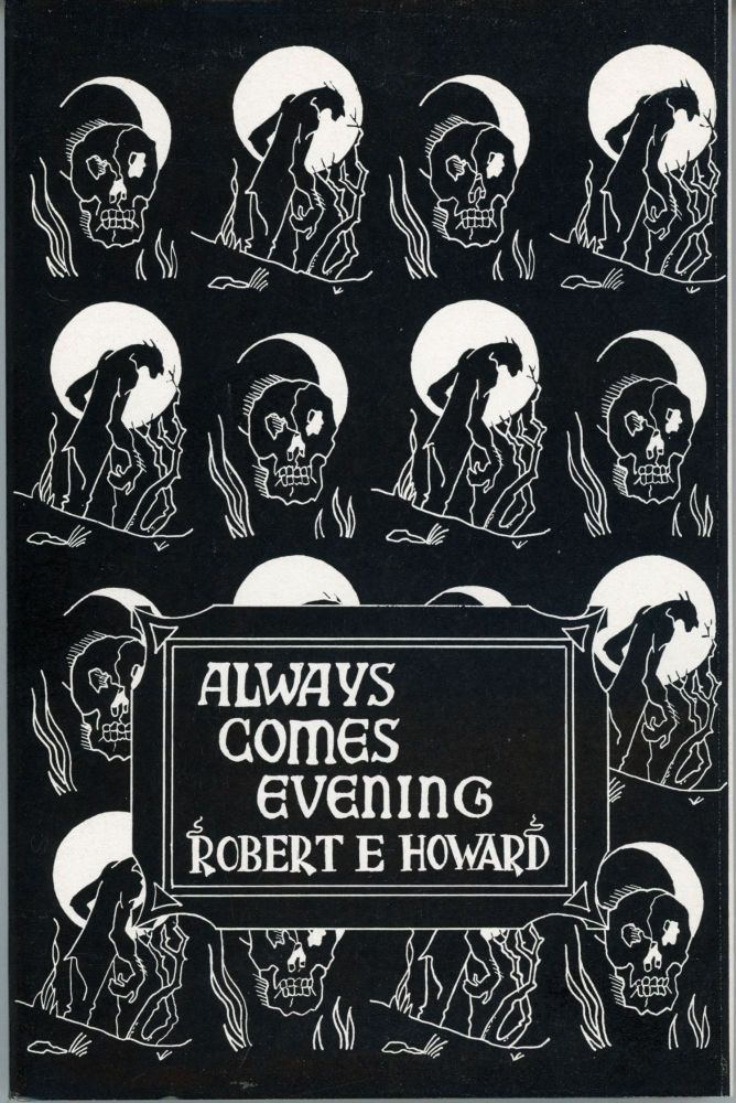 ALWAYS COMES EVENING: THE COLLECTED POEMS. Robert E. Howard.