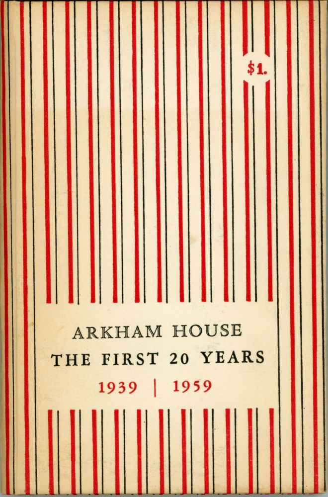 ARKHAM HOUSE: THE FIRST 20 YEARS 1939-1959. A HISTORY AND BIBLIOGRAPHY. August Derleth.