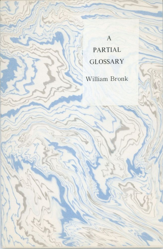 A PARTIAL GLOSSARY: TWO ESSAYS. William Bronk.
