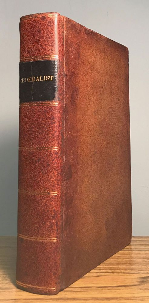 THE FEDERALIST ON THE NEW CONSTITUTION, WRITTEN IN THE YEAR 1788, BY MR. HAMILTON MR. MADISON AND MR. JAY: WITH AN APPENDIX, CONTAINING THE LETTERS OF PACIFICUS AND HELVIDIUS, ON THE PROCLAMATION OF NEUTRALITY OF 1793; ALSO, THE ORIGINAL ARTICLES OF CONFEDERATION, AND THE CONSTITUTION OF THE UNITED STATES, WITH THE AMENDMENTS MADE THERETO. A NEW EDITION. THE NUMBERS WRITTEN BY MR. MADISON CORRECTED BY HIMSELF. Hamilton Alexander, James Madison, John Jay.