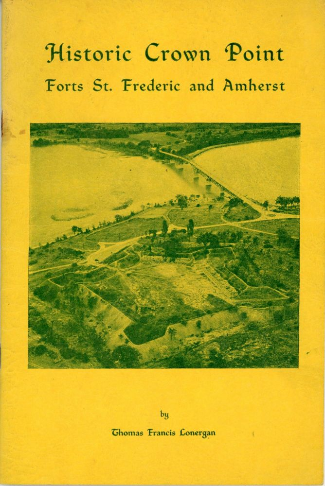 HISTORIC CROWN POINT: FORT ST. FREDERIC, FORT AMHERST. Adirondacks, Thomas Francis Lonergan.