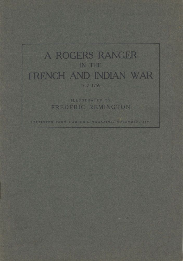 A ROGERS RANGER IN THE FRENCH AND INDIAN WAR 1757-1759 ILLUSTRATED BY FREDERIC REMINGTON REPRINTED FROM HARPER'S MAGAZINE, NOVEMBER, 1897 [cover title]. Adirondacks, Joshua Goodenough, Frederic Remington.