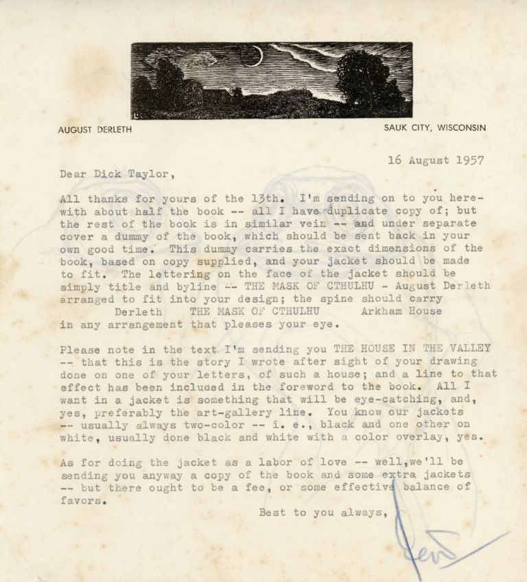 "TYPED LETTER SIGNED (TLS). 1 page, dated 16 August 1957, to ""Dear Dick Taylor"" [Richard Taylor], signed ""Derleth."" On Arkham House half-size letter stationery with Frank Upatel illustration of moonlit scene. August Derleth."