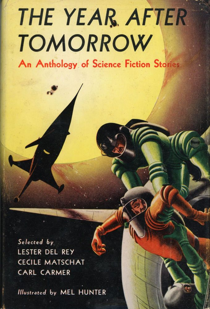 THE YEAR AFTER TOMORROW: AN ANTHOLOGY OF SCIENCE FICTION STORIES. Lester Del Rey, Cecile Matschat, Carl Carmer.