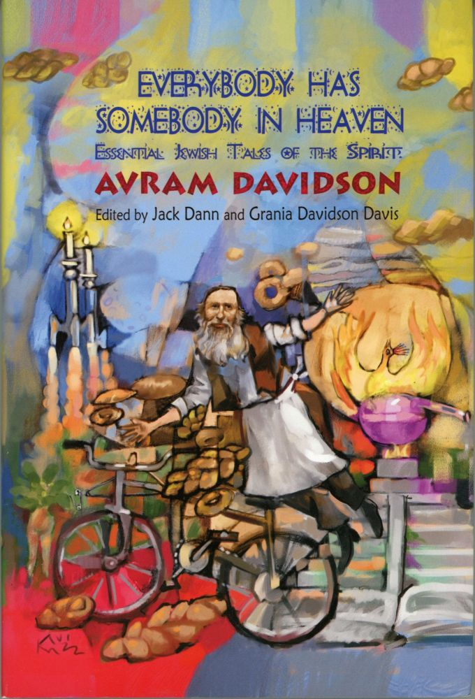 EVERYBODY HAS SOMEBODY IN HEAVEN: ESSENTIAL JEWISH TALES OF THE SPIRIT ... Edited by Jack Dann and Grania Davidson Davis. Avram Davidson.