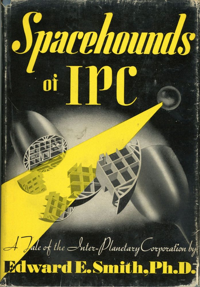 SPACEHOUNDS OF IPC: A TALE OF THE INTER-PLANETARY CORPORATION. Edward Smith.