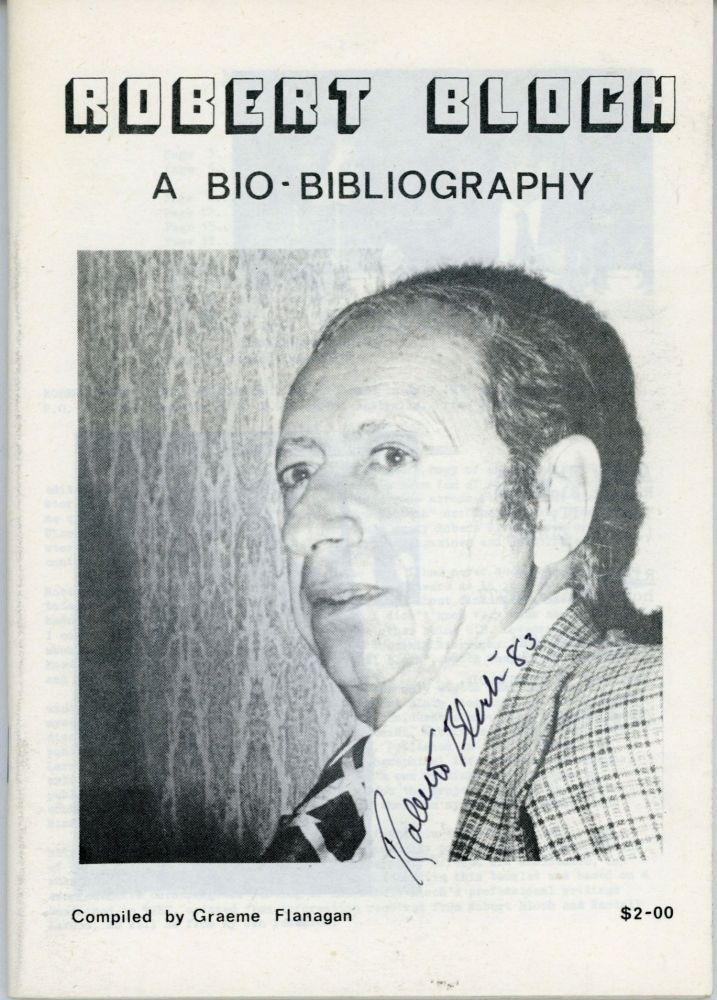 ROBERT BLOCH: A BIO-BIBLIOGRAPHY ... [caption title]. Robert Bloch, Graeme Flanagan.