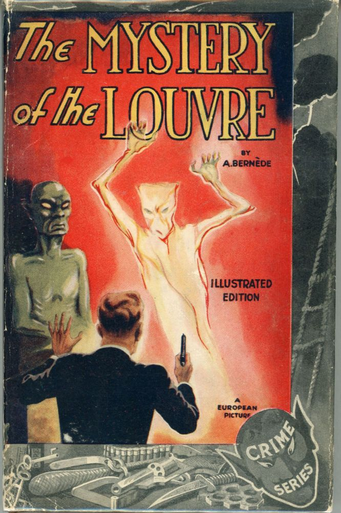THE MYSTERY OF THE LOUVRE ... Illustrated with Scenes from the Photo-Play, a Universal Production. Arthur Bernede.