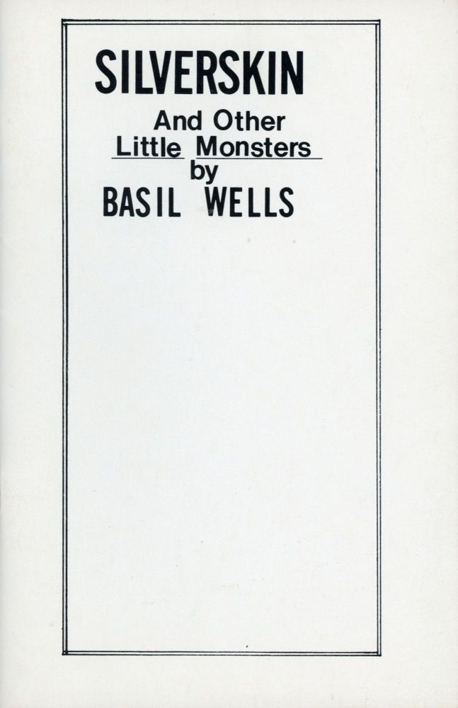 SILVERSKIN AND OTHER LITTLE MONSTERS. Basil Wells.