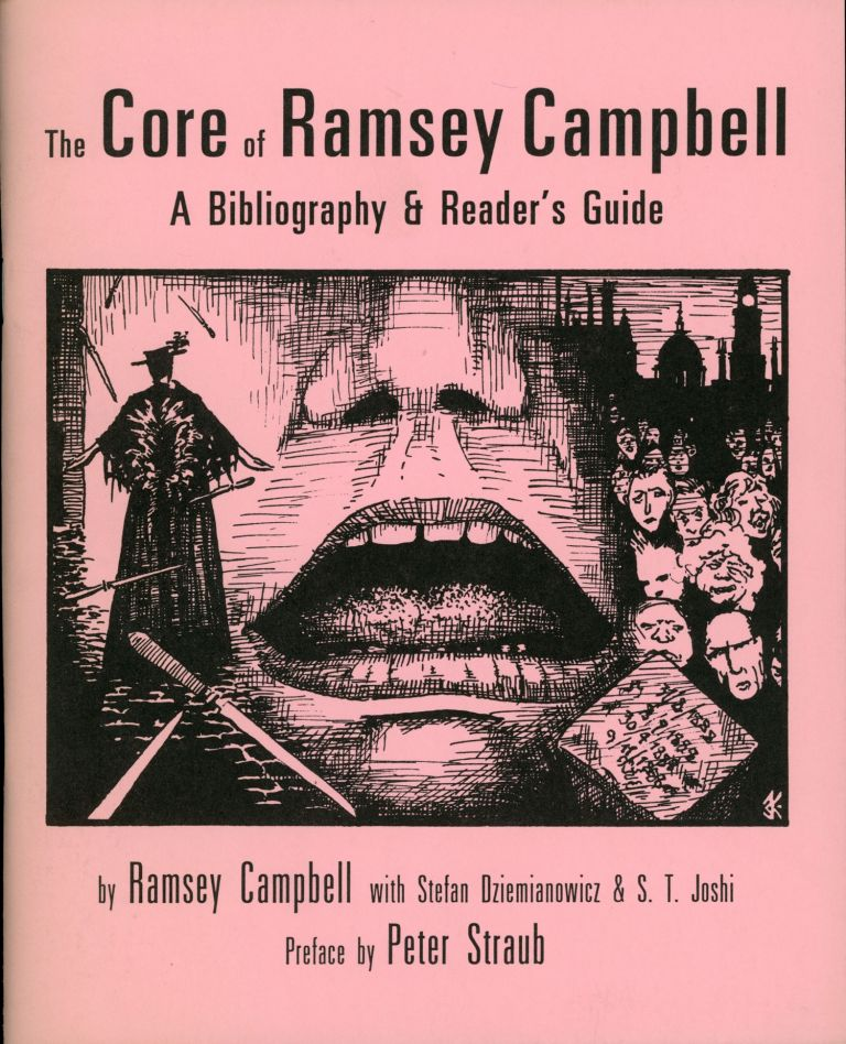THE CORE OF RAMSEY CAMPBELL: A BIBLIOGRAPHY & READER'S GUIDE by Ramsey Campbell with Stefan Djiemianowicz & S. T. Joshi. Preface by Peter Straub. Ramsey Campbell.