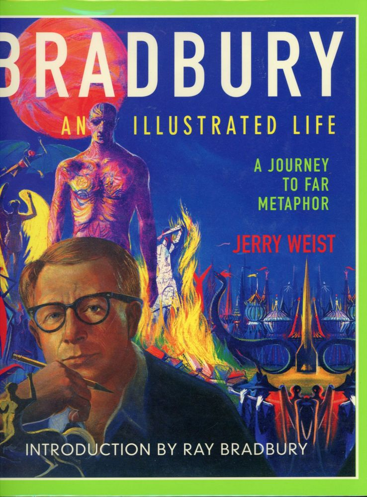 BRADBURY AN ILLUSTRATED LIFE: A JOURNEY TO FAR METAPHOR ... Foreword by Donn Albright. Introduction by Ray Bradbury. Ray Bradbury, Jerry Weist.