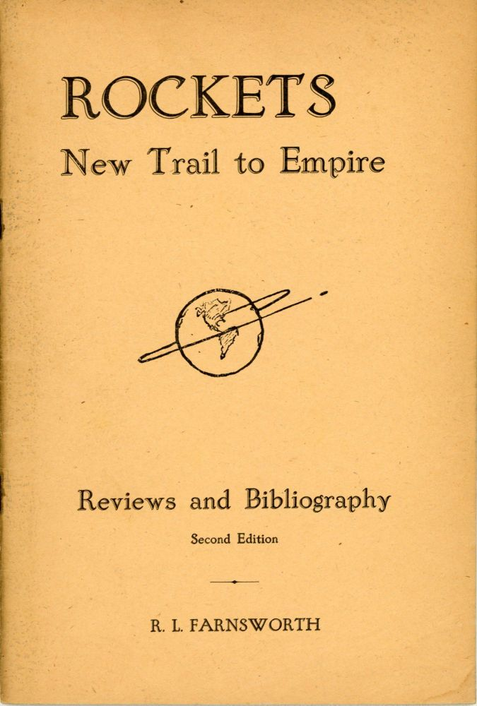 ROCKETS: NEW TRAIL TO EMPIRE. REVIEWS AND BIBLIOGRAPHY. Second Edition [cover title]. Robert Lee Farnsworth.