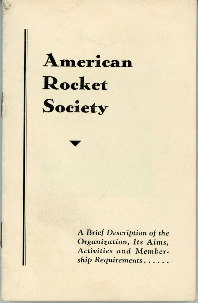 AMERICAN ROCKET SOCIETY. A BRIEF DESCRIPTION OF THE ORGANIZATION, ITS AIMS, ACTIVITIES AND MEMBERSHIP REQUIREMENTS [cover title]. American Rocket Society.