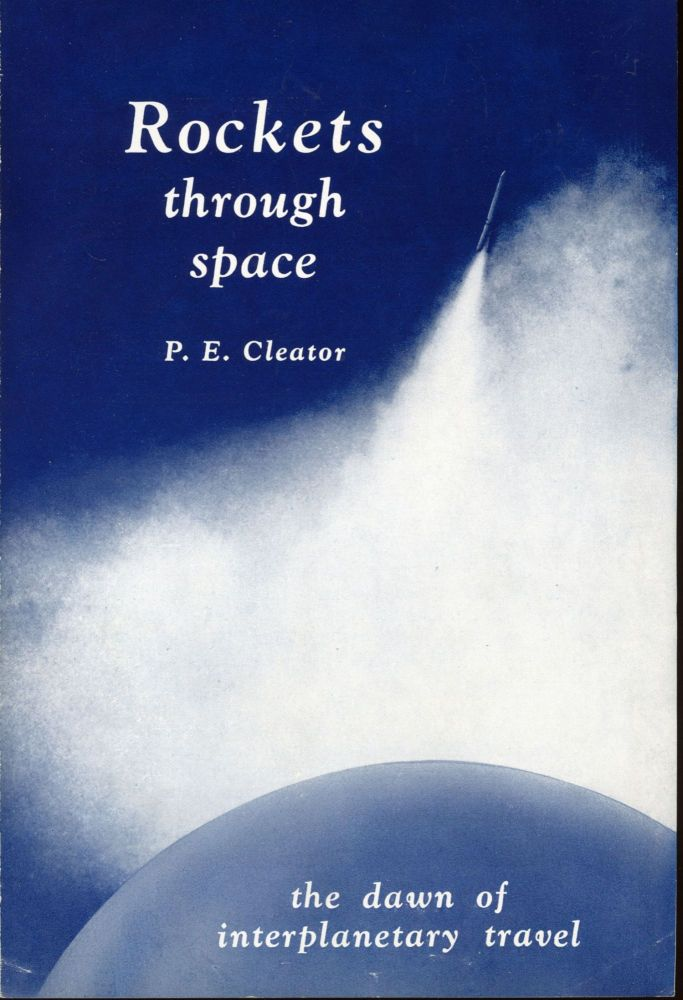 ROCKETS THROUGH SPACE: THE DAWN OF INTERPLANETARY TRAVEL. Philip E. Cleator.