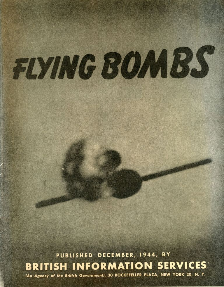 FLYING BOMBS Published December 1944, by British Information Services ... [cover title]. An Agency of the British Government British Information Services, Information Division.