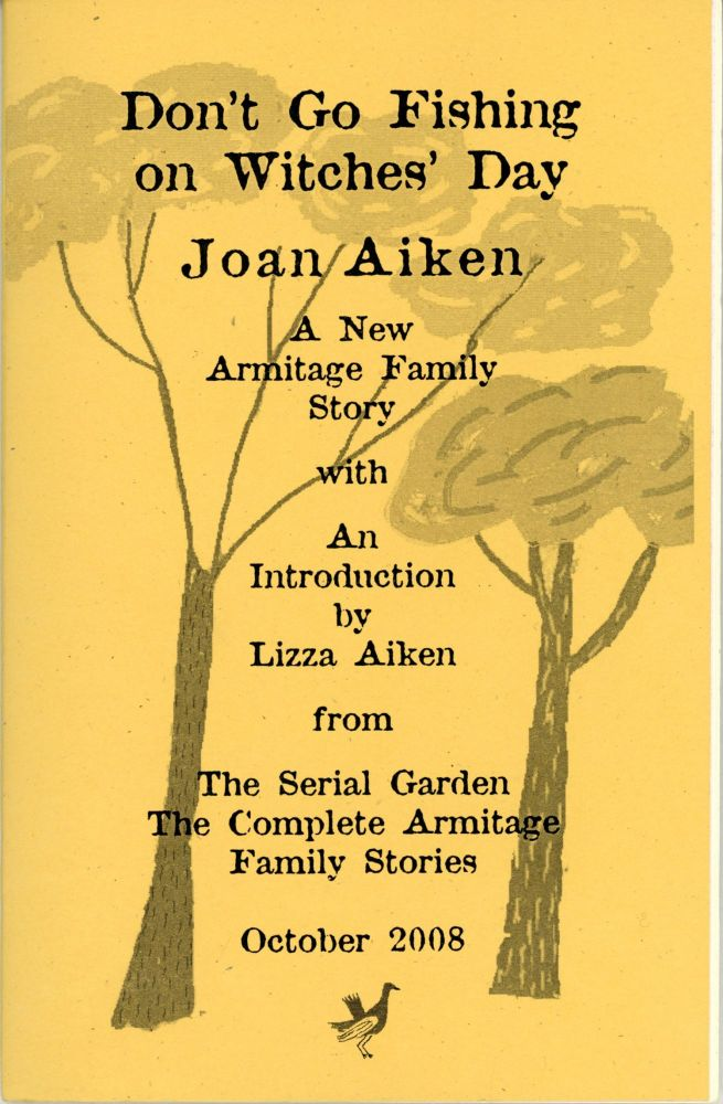DON'T GO FISHING ON WITCHES' DAY ... With an Introduction to the October 2008 Collection THE SERIAL GARDEN: THE COMPLETE ARMITAGE FAMILY STORIES by Joan Aiken's Daughter. Lizza Aiken. Joan Aiken.