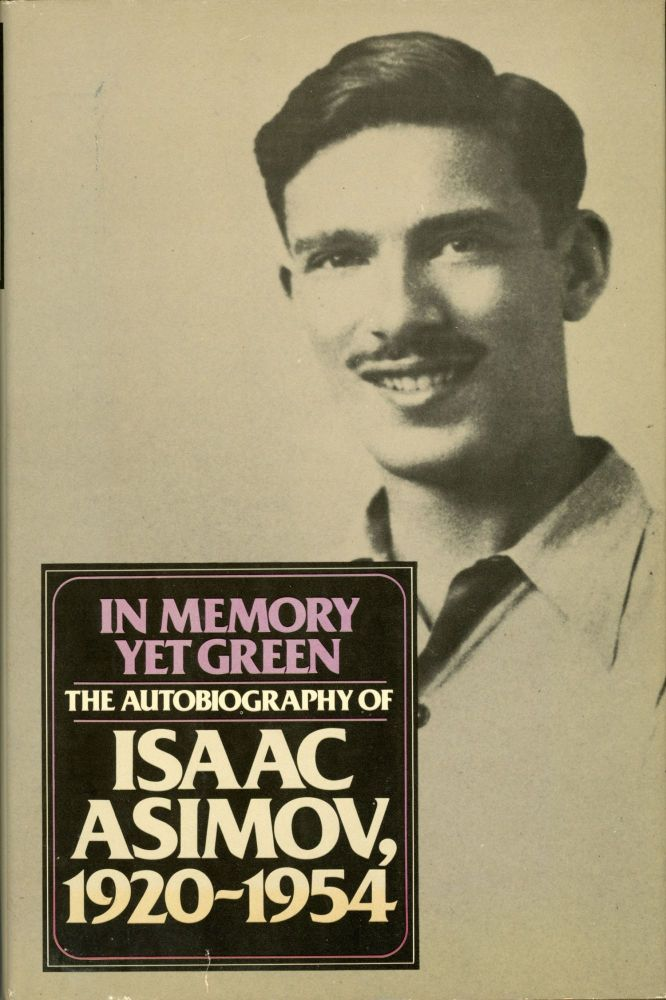 IN MEMORY YET GREEN: THE AUTOBIOGRAPHY OF ISAAC ASIMOV 1920-1954. Isaac Asimov.