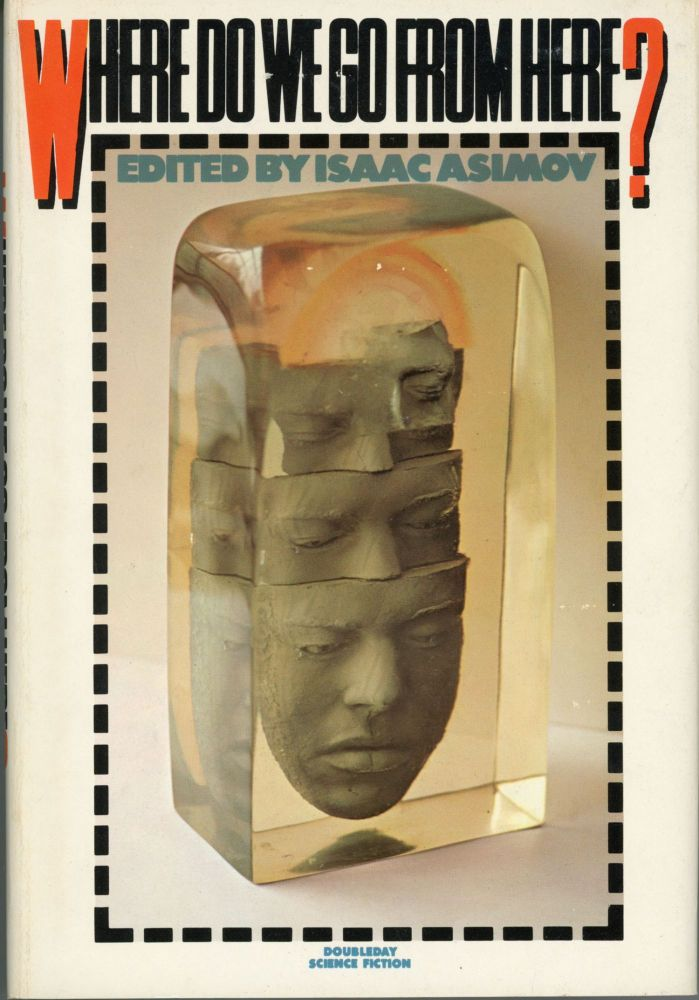 WHERE DO WE GO FROM HERE? Isaac Asimov.