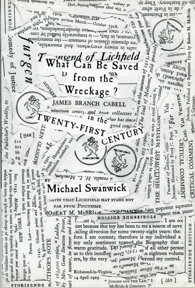 WHAT CAN BE SAVED FROM THE WRECKAGE? JAMES BRANCH CABELL IN THE TWENTY-FIRST CENTURY ... With a Preface by Barry Humphries. James Branch Cabell, Michael Swanwick.