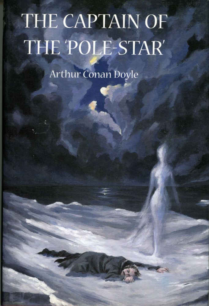 THE CAPTAIN OF THE 'POLE-STAR': WEIRD AND IMAGINATIVE FICTION. Edited, with an Introduction by Christopher Roden and Barbara Roden and with a Preface by Michael Dirda. Arthur Conan Doyle.