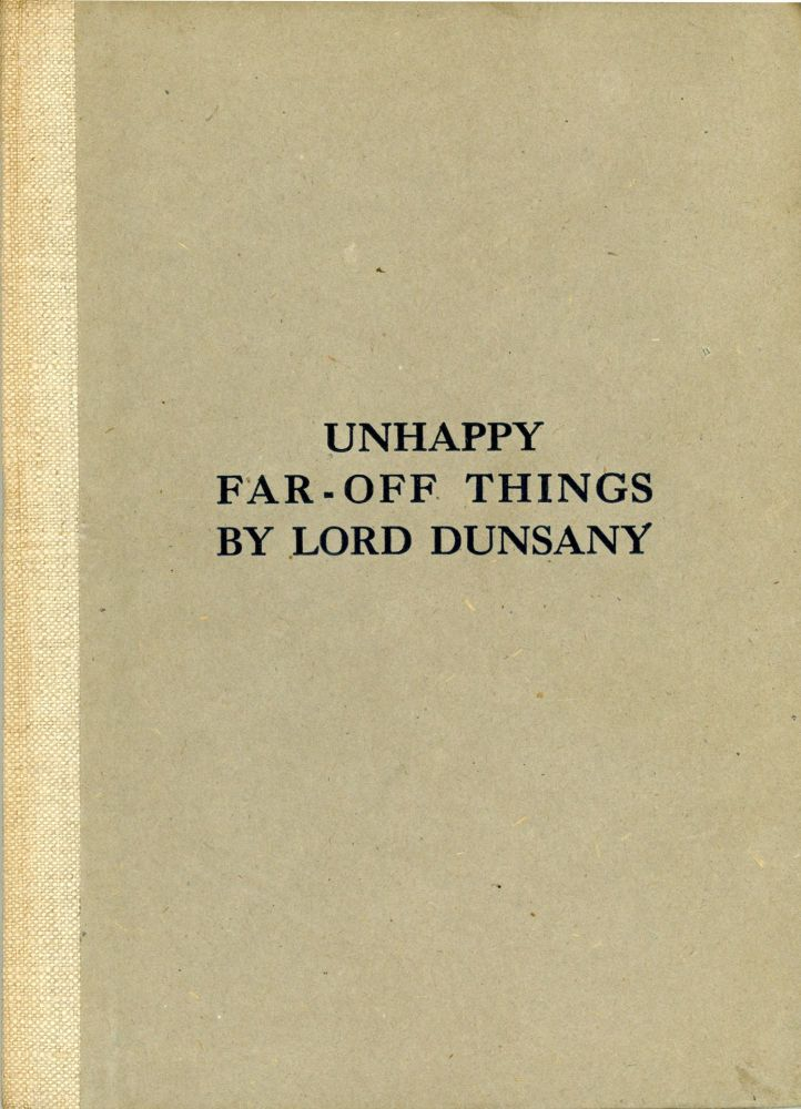 UNHAPPY FAR-OFF THINGS. Lord Dunsany, Edward Plunkett.