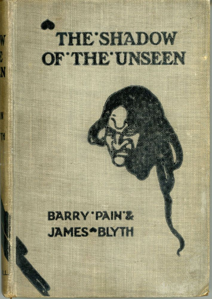 THE SHADOW OF THE UNSEEN. Barry Pain, James Blyth, Eric Odell.