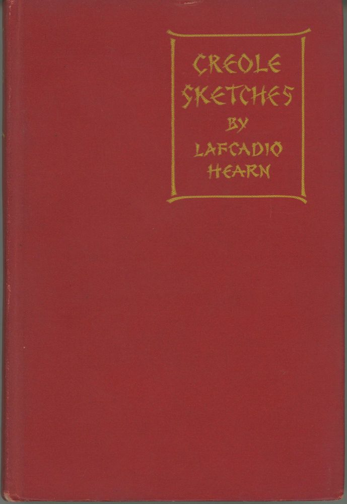 CREOLE SKETCHES ... Edited by Charles Woodward Hutson. Lafcadio Hearn.