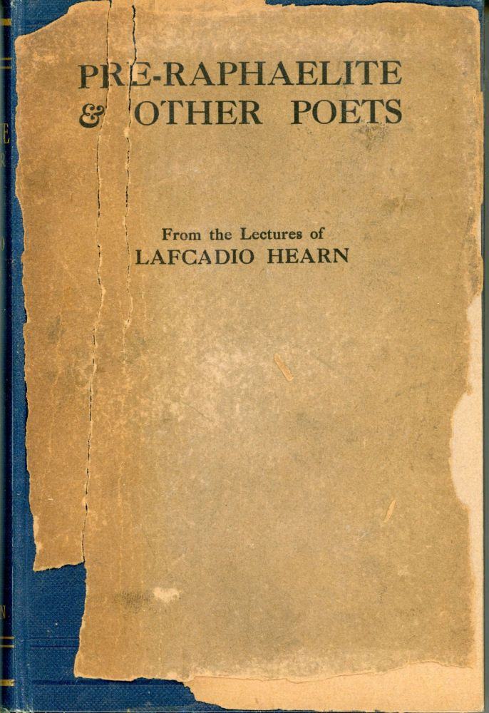 PRE-RAPHAELITE AND OTHER POETS: LECTURES ... Selected and Edited with an Introduction by John Erskine. Lafcadio Hearn.