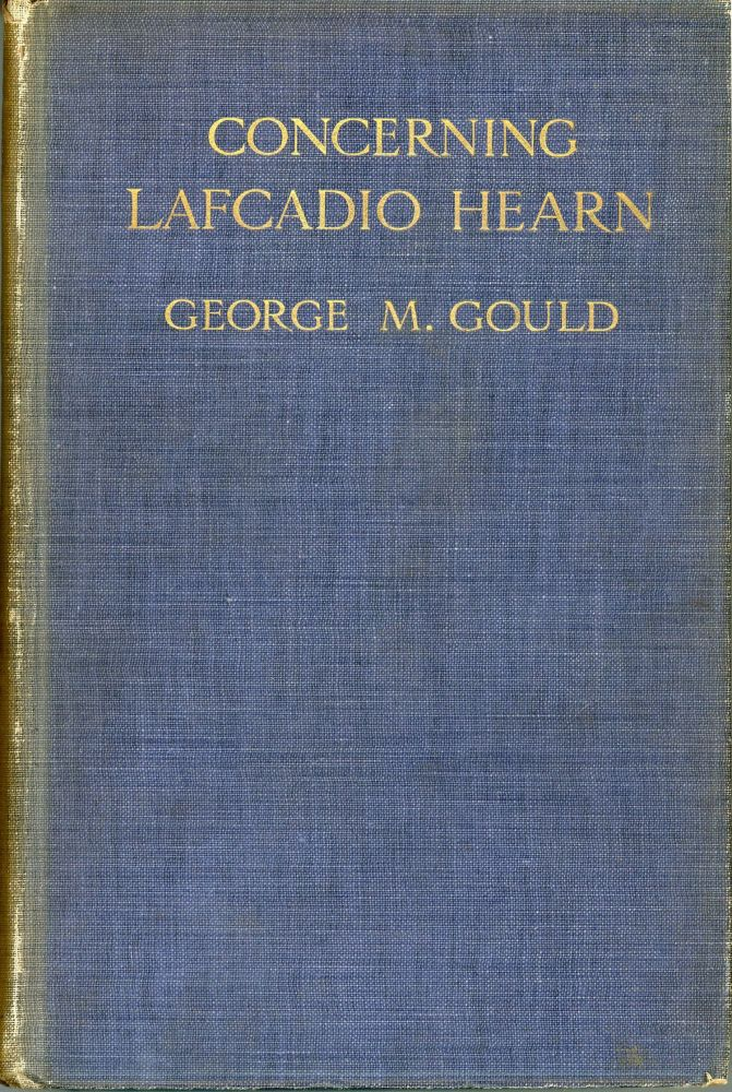 CONCERNING LAFCADIO HEARN ... With a Bibliography by Laura Stedman. Lafcadio Hearn, George M. Gould.