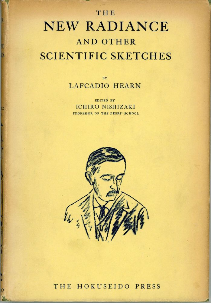 THE NEW RADIANCE AND OTHER SCIENTIFIC SKETCHES ... Edited by Ichiro Nishizaki. Lafcadio Hearn.