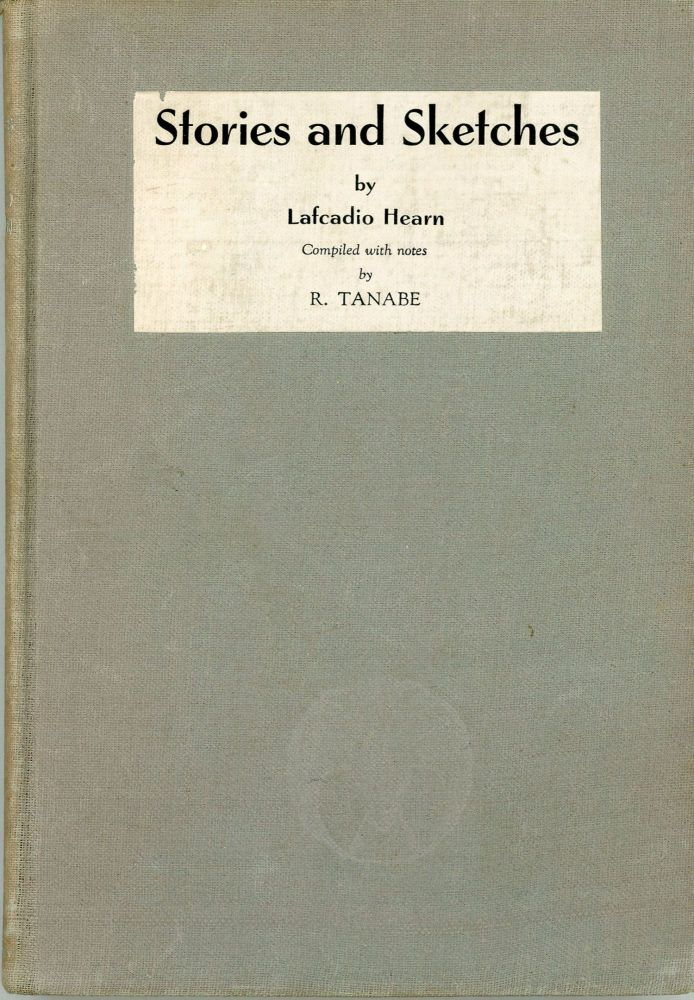 STORIES AND SKETCHES ... Compiled with Notes by R. Tanabé. Lafcadio Hearn.
