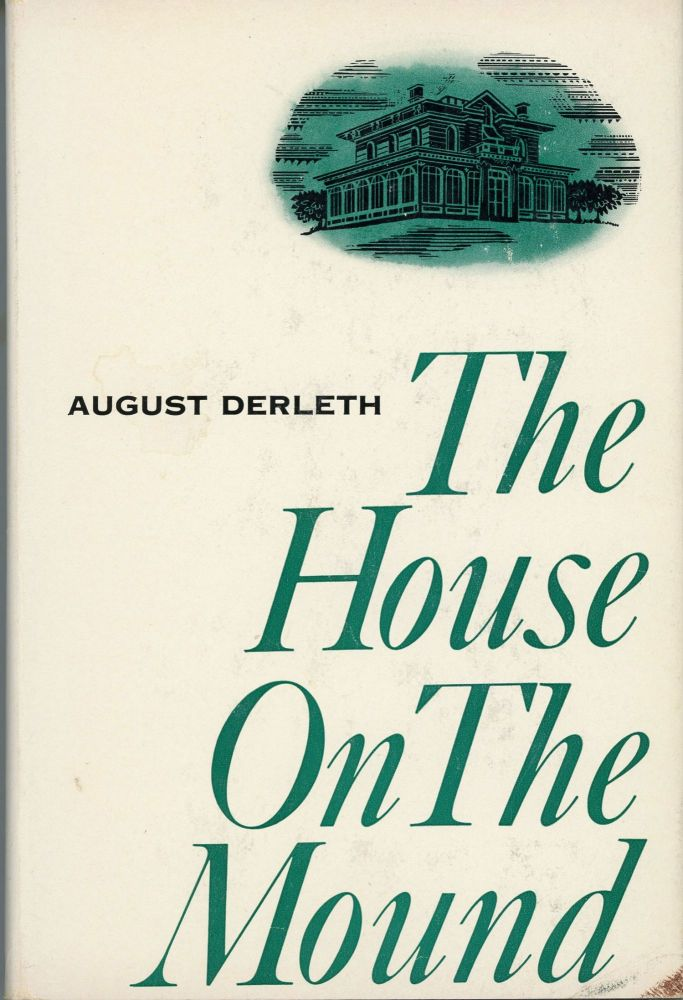 THE HOUSE ON THE MOUND. August Derleth.