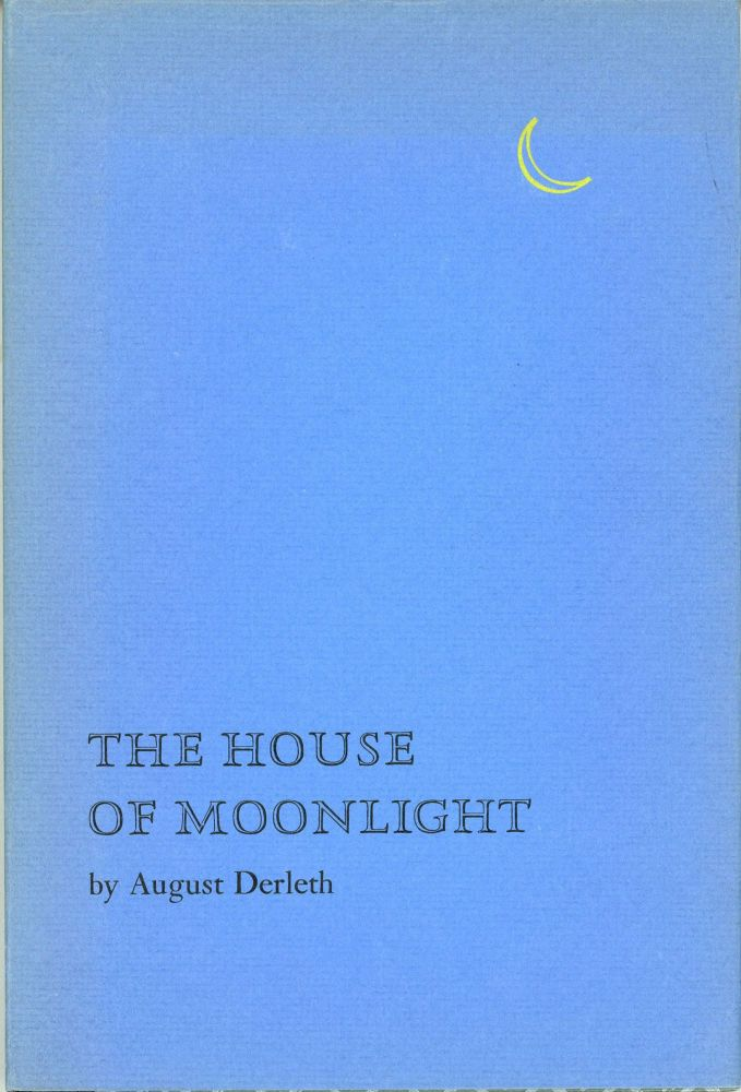 THE HOUSE OF MOONLIGHT. August Derleth.