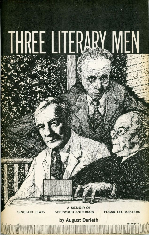 THREE LITERARY MEN: A MEMOIR OF SINCLAIR LEWIS, SHERWOOD ANDERSON [and] EDGAR LEE MASTERS. August Derleth.