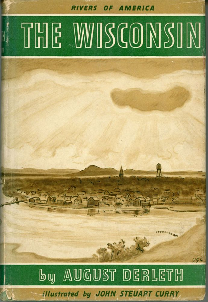 THE WISCONSIN: RIVER OF A THOUSAND ISLES. August Derleth.