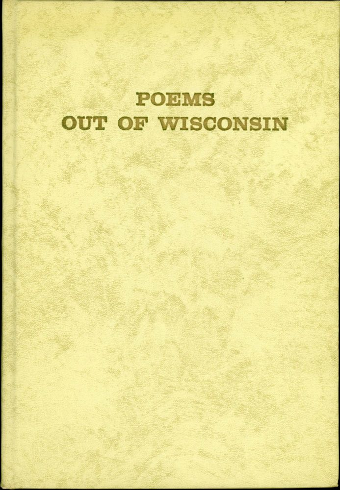 POEMS OUT OF WISCONSIN BY WISCONSIN POETS. August Derleth, Maude Totten.