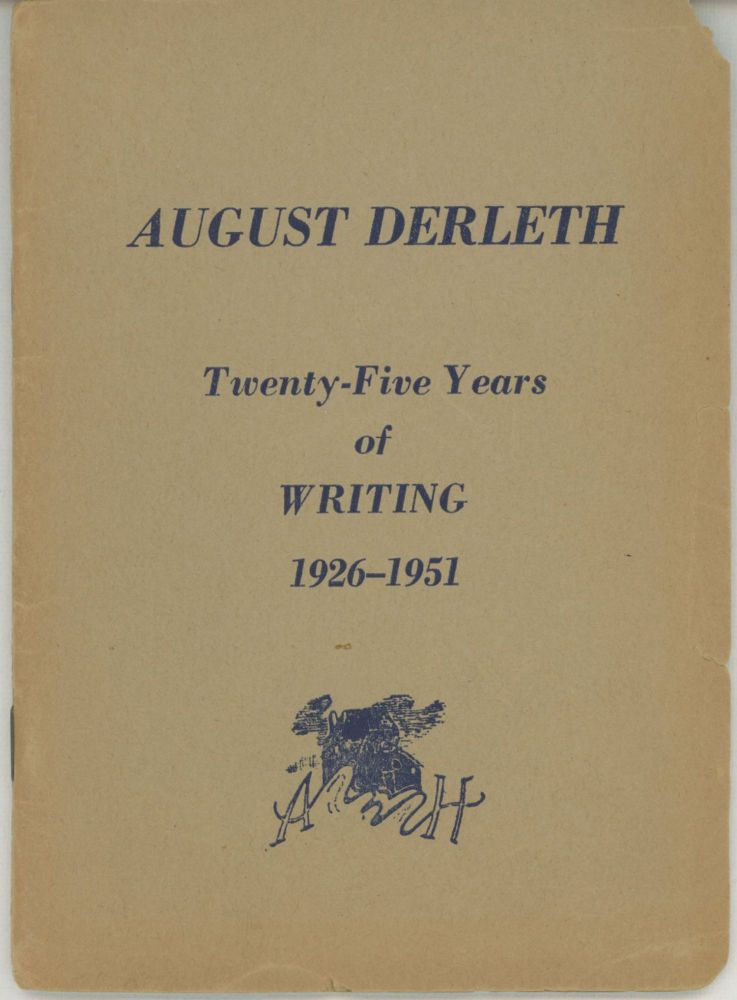 AUGUST DERLETH: TWENTY-FIVE YEARS OF WRITING 1926-1951 [cover title]. August Derleth.