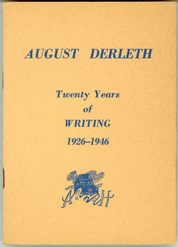 AUGUST DERLETH: TWENTY YEARS OF WRITING 1926-1946 [cover title]. August Derleth.