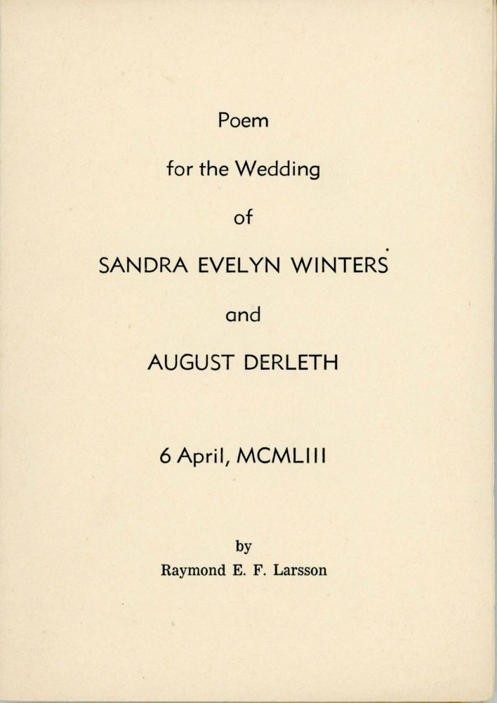 POEM FOR THE WEDDING OF SANDRA EVELYN WINTERS AND AUGUST DERLETH 6 APRIL, MCMLIII ... [cover title]. August Derleth, Raymond E. F. Larsson.