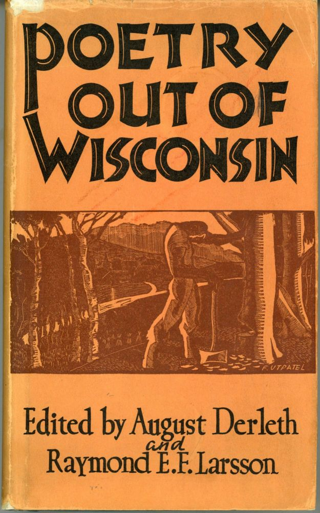 POETRY OUT OF WISCONSIN. August Derleth, Raymond E. F. Larsson.