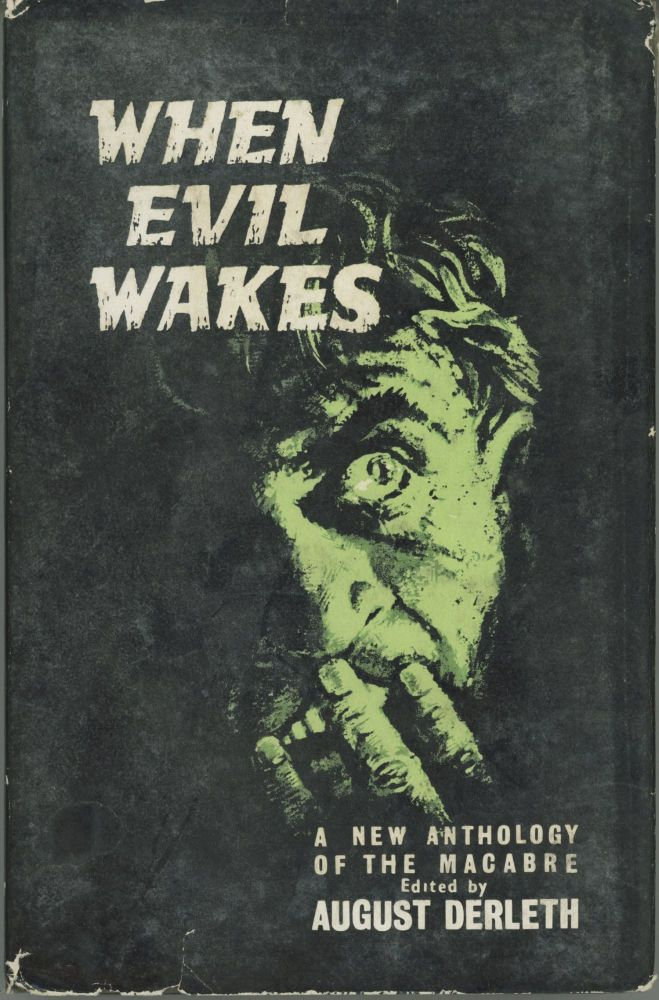 WHEN EVIL WAKES: A NEW ANTHOLOGY OF THE MACABRE. August Derleth.