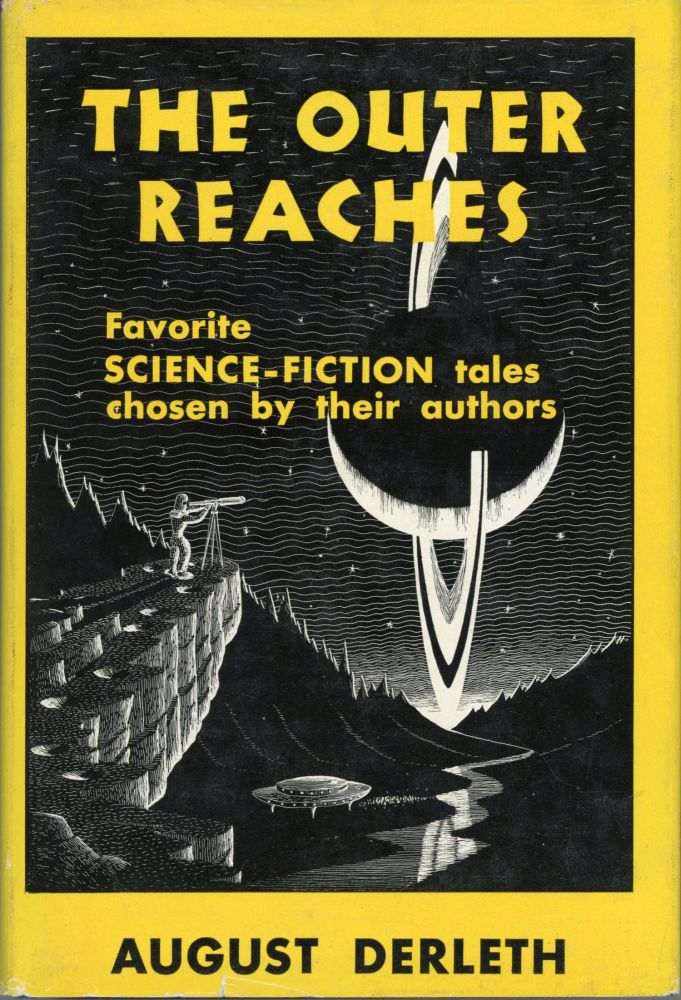 THE OUTER REACHES: FAVORITE SCIENCE-FICTION TALES CHOSEN BY THEIR AUTHORS. August Derleth.