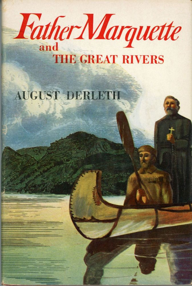 FATHER MARQUETTE AND THE GREAT RIVERS. August Derleth.