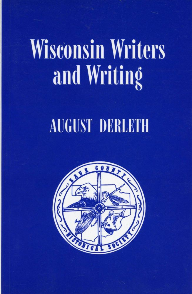 WISCONSIN WRITERS AND WRITING ... Edited and Introduced by Peter Ruber & Kenneth B. Grant. August Derleth.