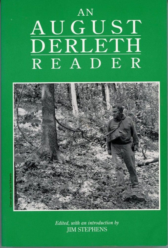 AN AUGUST DERLETH READER. Edited with an Introduction By Jim Stephens. August Derleth.