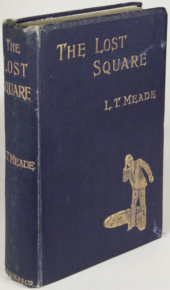 THE LOST SQUARE. L. T. Meade, Robert Eustace, Elizabeth Thomasina Meade Smith, Eustace Robert Barton.